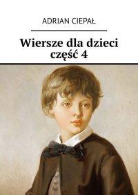 Wiersze dla dzieci. Część 4 - Adrian Ciepał - ebook
