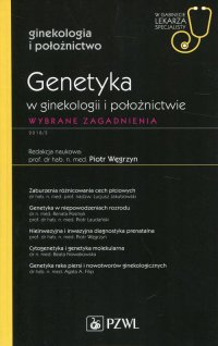 W gabinecie lekarza specjalisty. Ginekologia i położnictwo. Genetyka w ginekologii i położnictwie. Wybrane zagadnienia - red. Piotr Węgrzyn - ebook