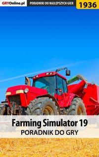 """Farming Simulator 19 - poradnik do gry - Patrick """"Yxu"""" Homa - ebook"""