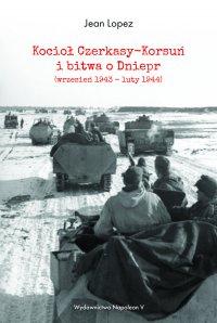 Kocioł Czerkasy-Korsuń i bitwa o Dniepr (wrzesień 1943 – luty 1944) - Jean Lopez - ebook