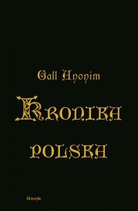 Kronika polska Galla Anonima - Gall Anonim - ebook