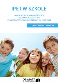IPET w szkole. Organizacja krok po kroku – Zadania nauczycieli – Nowe przepisy w roku szkolnym 2018/2019