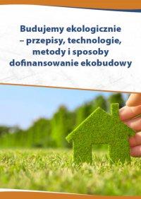 Budujemy ekologicznie – przepisy, technologie, metody i sposoby dofinansowania ekobudowy - Katarzyna Czajkowska-Matosiuk - ebook