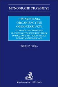 Uprawnienia organizacyjne obligatariuszy. Studium cywilnoprawne ze szczególnym uwzględnieniem pozasądowej restrukturyzacji zobowiązań z obligacji