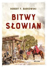 Bitwy Słowian - Robert F. Barkowski - ebook