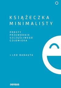 Książeczka minimalisty. Prosty przewodnik szczęśliwego człowieka - Leo Babauta - ebook