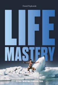 Life Mastery. Sztuka tworzenia epickiego życia - Dawid Piątkowski - ebook