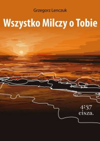 Wszystko milczy o Tobie - Grzegorz Lenczuk - ebook