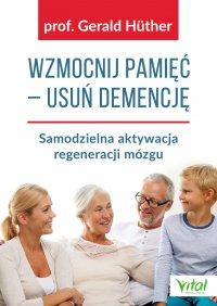 Wzmocnij pamięć – usuń demencję - prof Gerald Huther - ebook