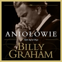 Aniołowie. Tajni Agenci Boga - Billy Graham - audiobook