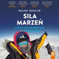 Siła marzeń, czyli jak zdobyłam Koronę Ziemi - Miłka Raulin - audiobook