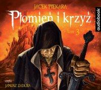 Płomień i krzyż. Tom 3 - Jacek Piekara - audiobook