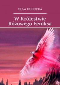 W Królestwie Różowego Feniksa - Olga Konopka - ebook