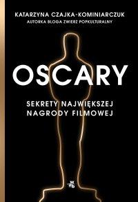 Oscary. Sekrety największej nagrody filmowej - Katarzyna Czajka-Kominiarczuk - ebook