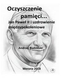Oczyszczenie pamięci. Jan Paweł II i uzdrowienie międzypokoleniowe