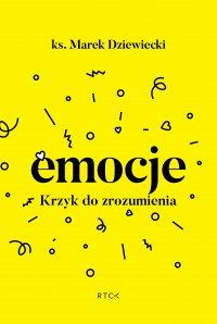 Emocje. Krzyk do zrozumienia - Ks. Marek Dziewiecki - ebook