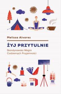 Żyj przytulnie. Magia codziennych przyjemności - Melissa Alvarez - ebook