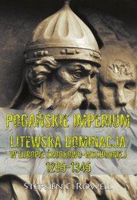 Pogańskie Imperium. Litewska dominacja w Europie środkowo-wschodniej 1295-1345 - Stephen C. Rowell - ebook