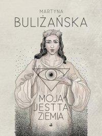 Moja jest ta ziemia - Martyna Buliżańska - ebook