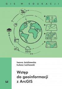 Wstęp do geoinformacji z ArcGIS - Iwona Jażdżewska - ebook
