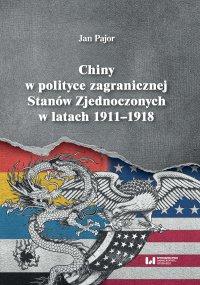 Chiny w polityce zagranicznej Stanów Zjednoczonych w latach 1911-1918 - Jan Pajor - ebook