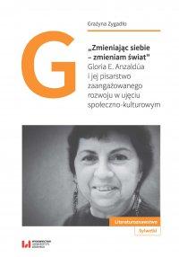 """""""Zmieniając siebie – zmieniam świat"""". Gloria E. Anzaldúa i jej pisarstwo zaangażowanego rozwoju w ujęciu społeczno-kulturowym"""