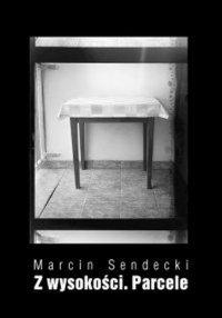 Z wysokości. Parcele - Marcin Sendecki - ebook