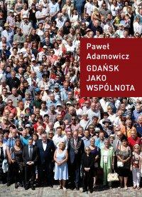 Gdańsk jako wspólnota - Paweł Adamowicz - ebook