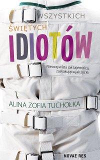 Wszystkich świętych idiotów - Alina Zofia Tuchołka - ebook