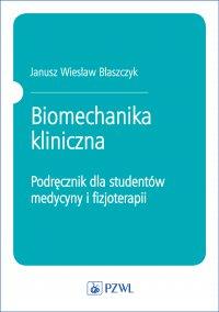Biomechanika kliniczna. Podręcznik dla studentów medycyny  i fizjoterapii