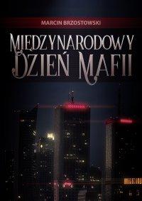 Międzynarodowy Dzień Mafii - Marcin Brzostowski - ebook
