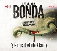 Tylko martwi nie kłamią - Katarzyna Bonda - audiobook