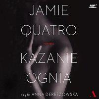 Kazanie ognia - Jamie Quatro - audiobook