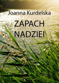 Zapach nadziei - Joanna Kurdelska - ebook