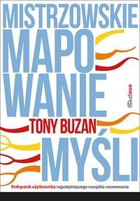 Mistrzowskie mapowanie myśli. Podręcznik użytkownika najpotężniejszego narzędzia rozumowania - Tony Buzan - ebook