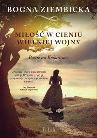 Miłość w cieniu wielkiej wojny. Panie na Koborowie - Bogna Ziembicka - ebook