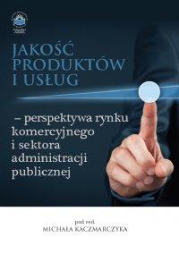 Jakość produktów i usług – perspektywa rynku komercyjnego i sektora administracji publicznej - Opracowanie zbiorowe - ebook