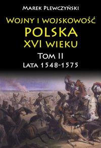 Wojny i wojskowość polska XVI wieku. Tom II. Lata 1548-1575