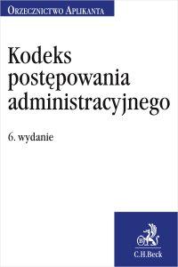 Kodeks postępowania administracyjnego. Orzecznictwo Aplikanta. Wydanie 6