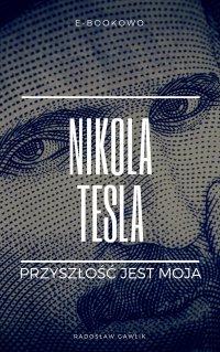 Nikola Tesla. Przyszłość jest moja - Radosław Gawlik - ebook