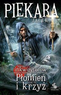 Płomień i krzyż – Tom 3 - Jacek Piekara - ebook