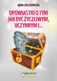 Opowiastki o tym jak być życzliwym, uczynnym i... - Anna Jedlikowska - ebook