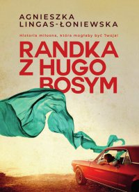 Randka z Hugo Bosym - Agnieszka Lingas-Łoniewska - ebook