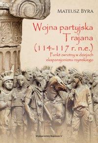 Wojna partyjska Trajana (114-117 r. n.e.). Punkt zwrotny w dziejach ekspansjonizmu rzymskiego