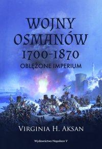 Wojny Osmanów 1700-1870. Oblężone imperium - Virginia H. Aksan - ebook