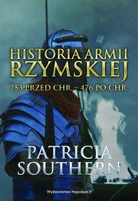 Historia Armii Rzymskiej 753 przed Chr. – 476 po Chr. - Patricia Southern - ebook