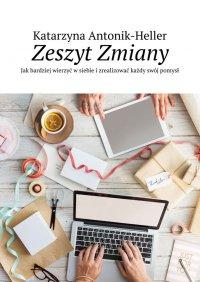 Zeszyt Zmiany - Katarzyna Antonik-Heller - ebook