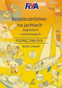Bezpieczeństwo na jachtach żaglowych i motorowych - Keith Colwell - ebook