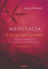 Medytacja w życiu codziennym. Ścieżki praktyki w sufizmie uniwersalnym. Wydanie II - Maciej Wielobób - ebook
