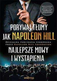 Porywaj tłumy jak Napoleon Hill. Najlepsze mowy i wystąpienia - Napoleon Hill - ebook